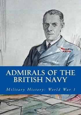 Admirals of the British Navy: Military History: World War 1