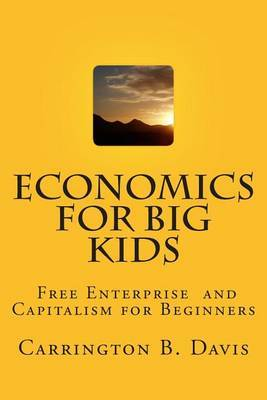 Economics for Big Kids: The Free Enterprise System for 5-Year Olds and Adults Who Want to Know