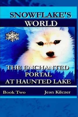 Snowflake's World: The Enchanted Portal at Haunted Lake