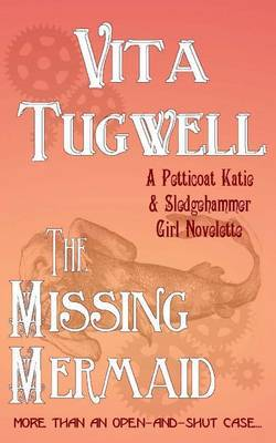 The Missing Mermaid: A Petticoat Katie & Sledgehammer Girl Novelette
