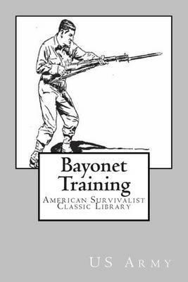 Bayonet Training: American Survivalist Classic Library