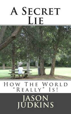 A Secret Lie: How the World Really Works!