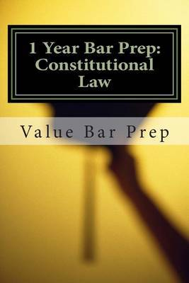 1 Year Bar Prep: Constitutional Law: The Simplest Bar Prep Course Available to Students Who Want to Pass the Bar with an 85% Average or Better.