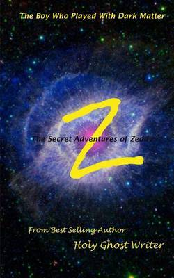 The Boy Who Played with Dark Matter: Secret Adventures of Zeddy