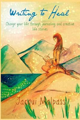 Writing to Heal: Change Your Life Through Journaling and Stories