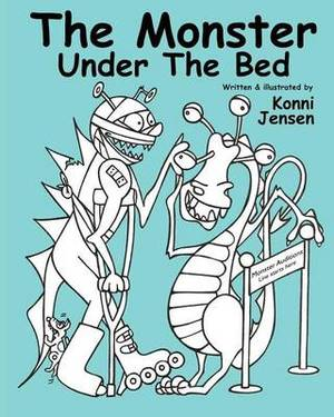 The Monster Under the Bed: Written and Illustrated by Konni Jensen