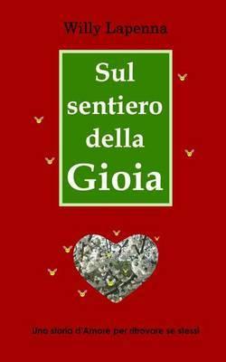 Sul Sentiero Della Gioia: Una Storia D'Amore Per Ritrovare Se Stessi