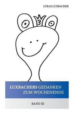 Luxbachers Gedanken Zum Wochenende - Band III