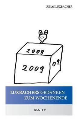 Luxbachers Gedanken Zum Wochenende - Band V