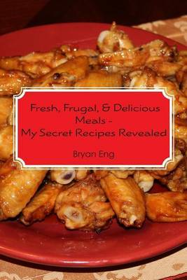 Fresh, Frugal, & Delicious Meals - My Secret Recipes Revealed