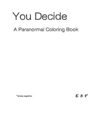 You Decide - A Paranormal Coloring Book