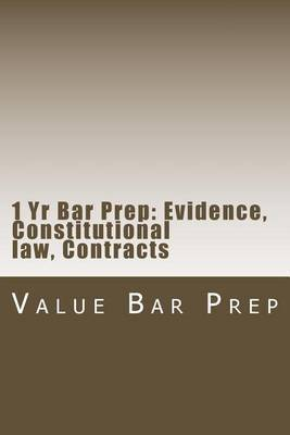 1 Yr Bar Prep: Evidence, Constitutional Law, Contracts: Essay Prep and MBE Sections Arranged for the 75% Pass and Above.