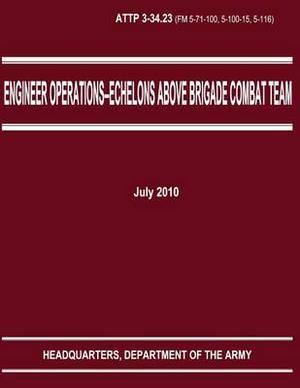 Engineer Operations - Echelons Above Brigade Combat Team (Attp 3-34.23)