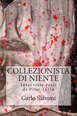 Collezionista Di Niente: Interviste Reali Di Pino Turlu
