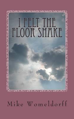 I Felt the Floor Shake: A Man's Walk with God
