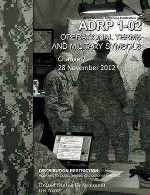 Army Doctrine Reference Publication Adrp 1-02 Operational Terms and Military Symbols Change 2 28 November 2012