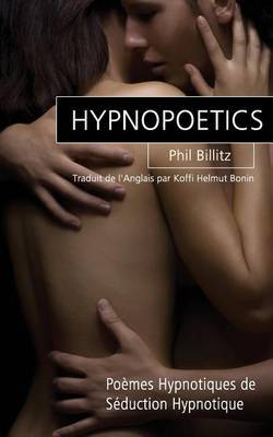 Hypnopoetics: Poemes Hypnotiques de Seduction Hypnotique