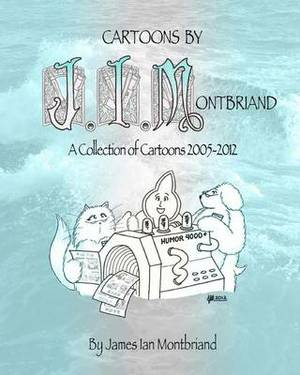Cartoons by J.I.Montbriand: A Collection of Cartoons 2005-2012