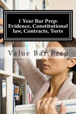 1 Year Bar Prep: Evidence, Constitutional Law, Contracts, Torts: The Most Intuitive Law School Prep on the Market, from the Country's Foremost Budget School Provider.