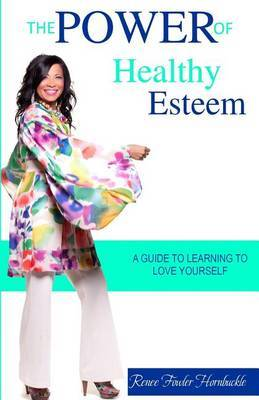The Power of Healty Esteem: A Guide to Learning to Love Yourself