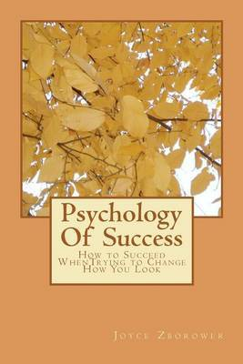 Psychology of Success: How to Succeed Whentrying to Change How You Look