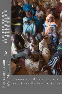 Civil Armed Conflicts and Impacts on Education in Darfur Crisis: Economic Mismanagement and State Failure in Sudan