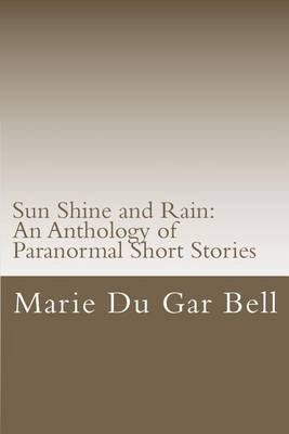 Sun Shine and Rain: An Anthology of Paranormal Short Stories