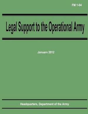 Legal Support to the Operational Army (FM 1-04)