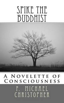 Spike the Buddhist: A Novelette of Consciousness