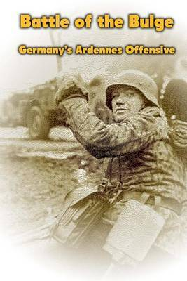 Battle of the Bulge: Germany's Ardennes Offensive