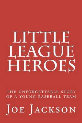 Little League Heroes: The Unforgettable Story of a Young Baseball Team