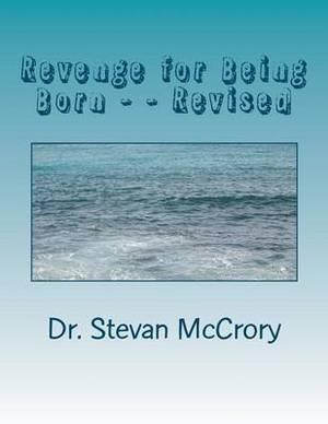 Revenge for Being Born - - Revised