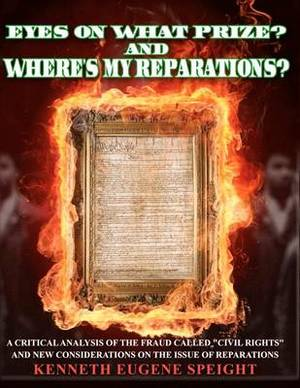 Eye on What Prize? and Where's My Reparations?: A Critical Analysis of the Fraud Called Civil Rights and New Considerations on the Issue of Reparations