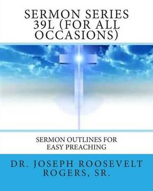 Sermon Series 39l (for All Occasions): Sermon Outlines for Easy Preaching