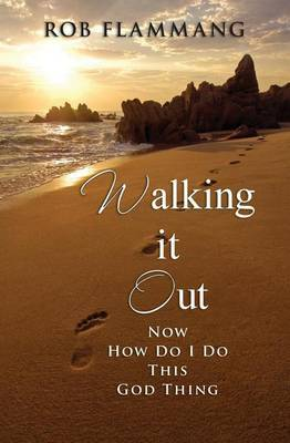 Walking It Out: Now How Do I Do This God Thing