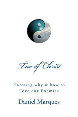 Tao of Christ: Knowing Why and How to Love Our Enemies