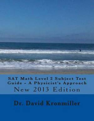 SAT Math Level 2 Subject Test Guide - A Physicist's Approach: 2013 Edition