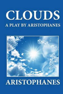 Clouds: A Play by Aristophanes