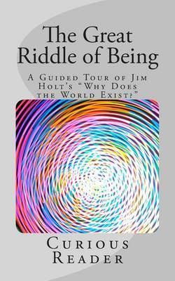 The Great Riddle of Being: A Guided Tour of Jim Holt's Why Does the World Exist?
