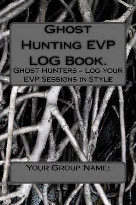 Ghost Hunting EVP Log Book.: Ghost Hunters - Log Your EVP Sessions in Style