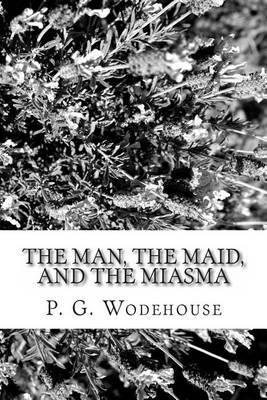 The Man, the Maid, and the Miasma