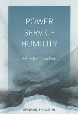 Power, Service, Humility: A New Testament Ethic