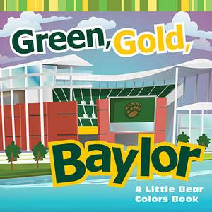 Green, Gold, Baylor: A Little Bear Colors Book