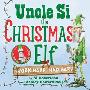 Uncle Si the Christmas Elf: Work Hard, Nap Hard
