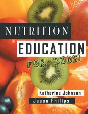 Nutrition Education For Kids: Health Science Series