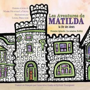 Les Aventures De Matilda La Fee Des Dents: Premier Episode : La Mission Bobby