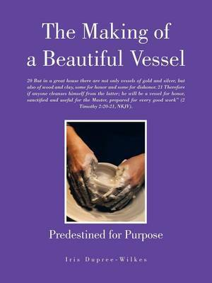 The Making of a Beautiful Vessel: Predestined for Purpose