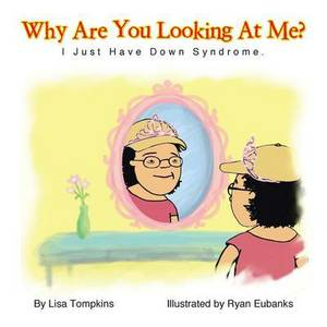 Why Are You Looking At Me?: I Just Have Down Syndrome.