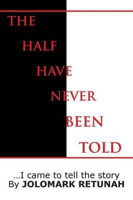 The Half Have Never Been Told: ..I Came to Tell the Story