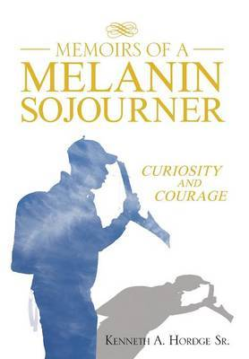 Memoirs of a Melanin Sojourner: Curiosity and Courage
